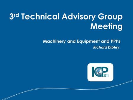 Machinery and Equipment and PPPs Richard Dibley 3 rd Technical Advisory Group Meeting.