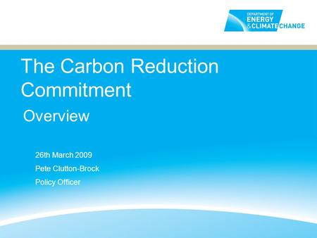 The Carbon Reduction Commitment Overview 26th March 2009 Pete Clutton-Brock Policy Officer.