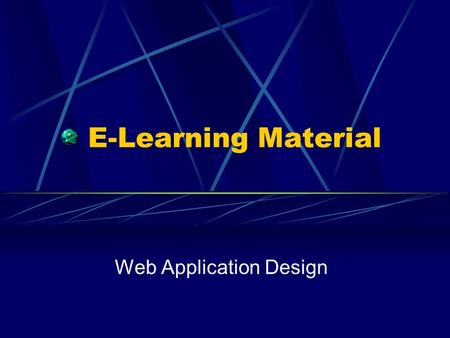 E-Learning Material Web Application Design. Why do we need a process? The Process Communication Modelling web applications.