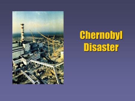 an introduction to the major issue and a catastrophe of chernobyl in ukraine Scientists might be wrong about cause of chernobyl disaster, new study claims   of debris almost two miles into the air around the site in northern ukraine  in the  chernobyl accident scenario and the nature of the two major.