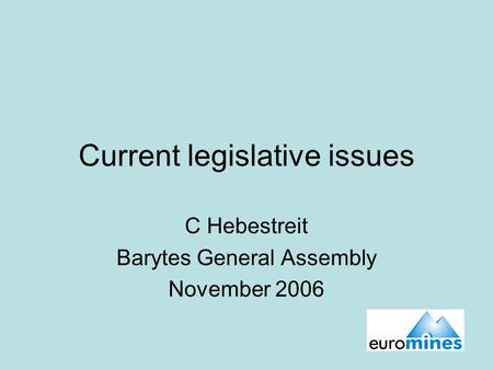 Current legislative issues C Hebestreit Barytes General Assembly November 2006.