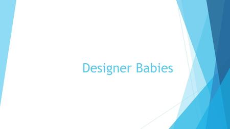 Designer Babies. What is a Designer Baby?  A designer baby is a baby genetically engineered in vitro for special selected traits, which can vary from.