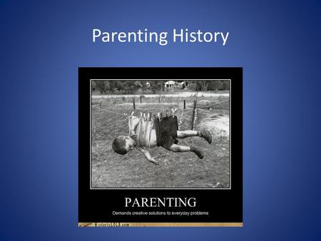 Parenting History. Parenthood Definition A stage of life that involves the care and nurture of children; the job of raising children including meeting.