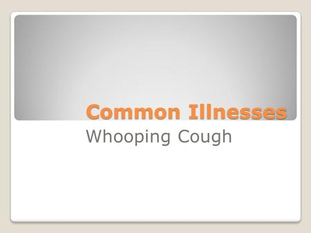 Common Illnesses Whooping Cough. It is a communicable disease that spreads rapidly in children.