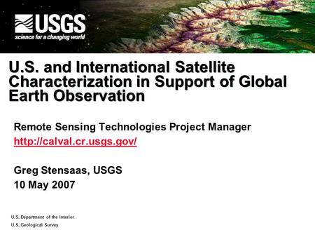 U.S. Department of the Interior U.S. Geological Survey U.S. and International Satellite Characterization in Support of Global Earth Observation Remote.