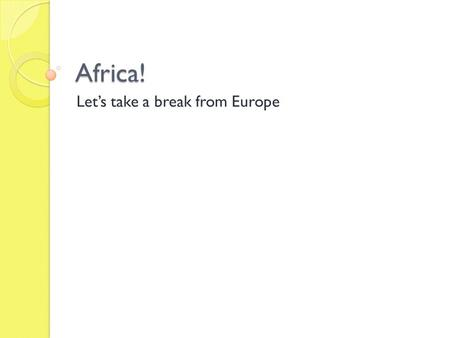 Africa! Let's take a break from Europe. Warm up What do you know about Africa? Which is bigger, the US or Africa? What kind of environment do you think.