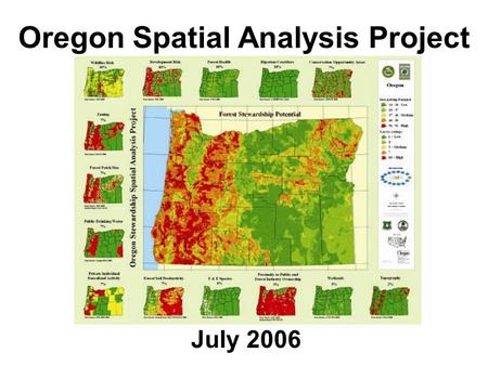Oregon Spatial Analysis Project July 2006. Oregon SAP Background Information ODF Process What We Found What We Learned What We Plan to Modify.