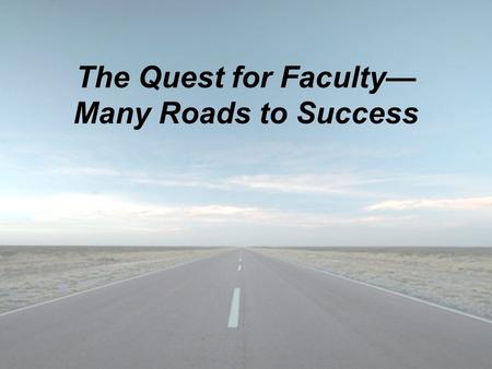 The Quest for Faculty— Many Roads to Success. Michelle Sierpina, PhD OLLI at UTMB, Galveston, TX OLLI National Conference Eaglewood Resort, Itasca, Illinois.