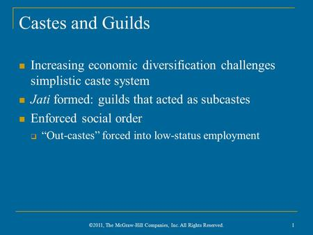 Castes and Guilds Increasing economic diversification challenges simplistic caste system Jati formed: guilds that acted as subcastes Enforced social order.