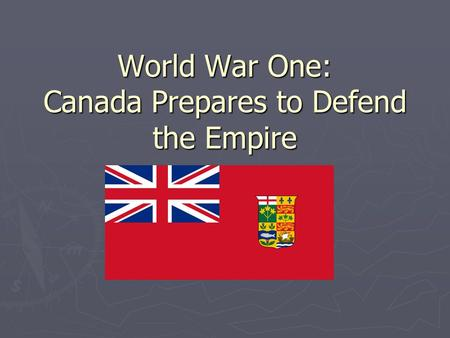 World War One: Canada Prepares to Defend the Empire.