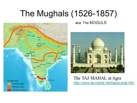 The Mughals ( ) The TAJ MAHAL at Agra aka: The MOGULS