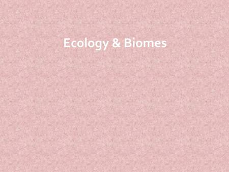 Ecology & Biomes. Ecology  Def. – Interactions between organisms & the environment  Biotic factors  Behavior  Interaction with other species  Biota.