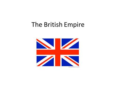 The British Empire. The British Empire was made up of the colonies, protectorates, mandates and other territories ruled or administered by the United.