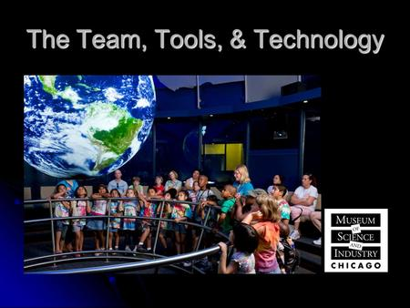 The Team, Tools, & Technology. Our Visions To create an informed society that uses a comprehensive understanding of the role of the oceans, coasts and.