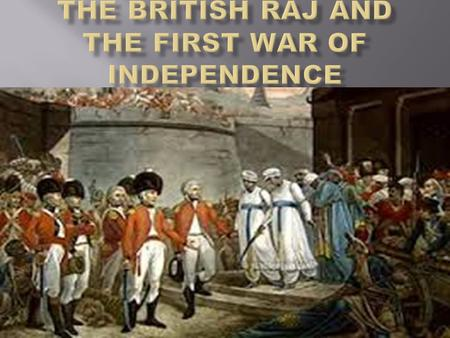  The arrival of the Europeans in India.  The establishment of the British Empire in India.  The rising discontent among the Indians.  The Revolt of.