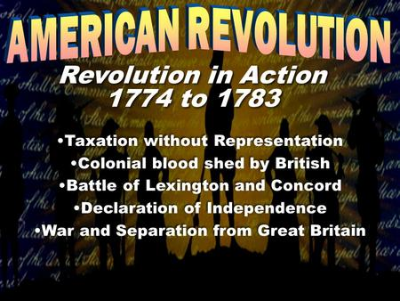 Taxation without Representation Colonial blood shed by British Battle of Lexington and Concord Declaration of Independence War and Separation from Great.