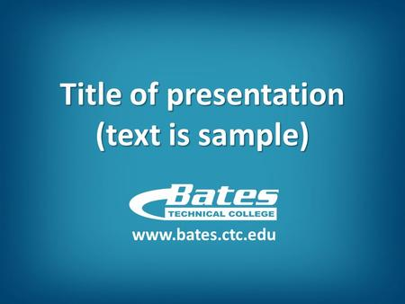 Title of presentation (text is sample) www.bates.ctc.edu.