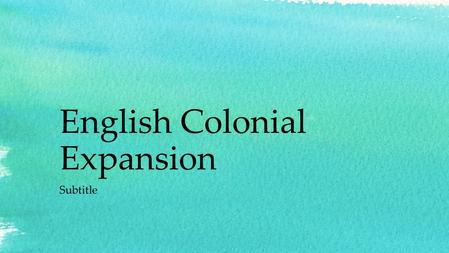 English Colonial Expansion Subtitle. Do Now Study for your vocab quiz.