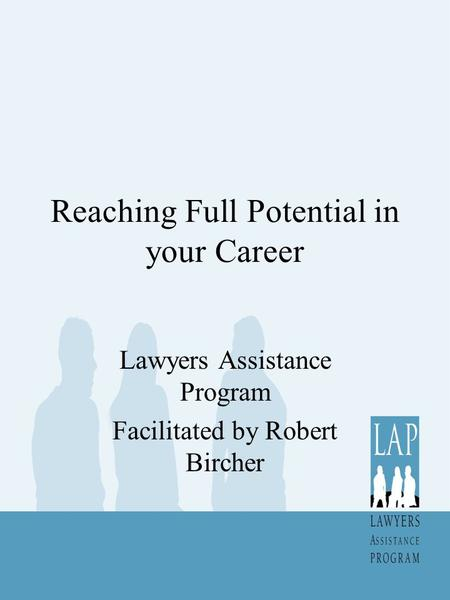 Reaching Full Potential in your Career Lawyers Assistance Program Facilitated by Robert Bircher.
