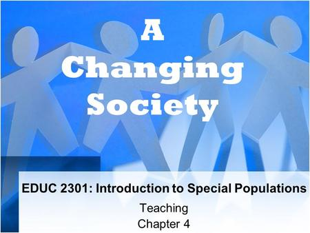 EDUC 2301: Introduction to Special Populations Teaching Chapter 4 A Changing Society.