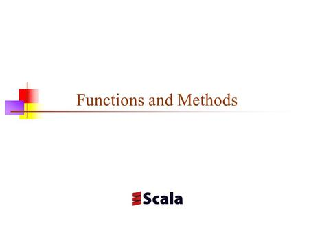 Functions and Methods. Definitions and types A function is a piece of code that takes arguments and returns a result A pure function is a function whose.