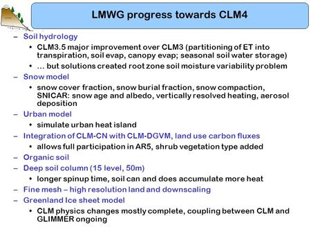 LMWG progress towards CLM4 –Soil hydrology CLM3.5 major improvement over CLM3 (partitioning of ET into transpiration, soil evap, canopy evap; seasonal.