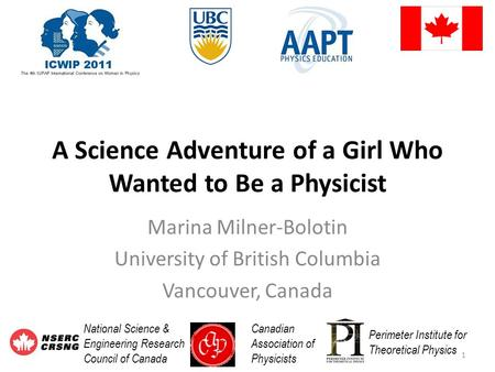 A Science Adventure of a Girl Who Wanted to Be a Physicist Marina Milner-Bolotin University of British Columbia Vancouver, Canada Canadian Association.