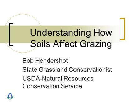 Understanding How Soils Affect Grazing Bob Hendershot State Grassland Conservationist USDA-Natural Resources Conservation Service.
