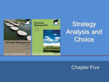 Strategy Analysis and Choice Chapter Five. Chapter Objectives 1. Describe a three-stage framework for choosing among alternative strategies. 2. Explain.