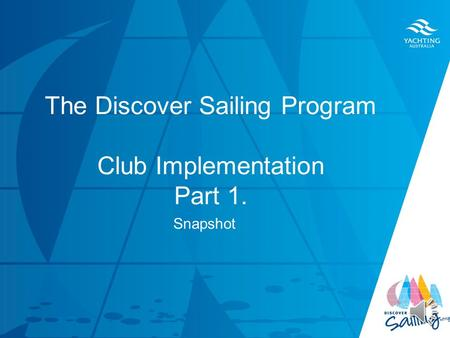 TITLE DATE The Discover Sailing Program Club Implementation Part 1. Snapshot.