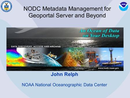 NODC Metadata Management for Geoportal Server and Beyond John Relph NOAA National Oceanographic Data Center.