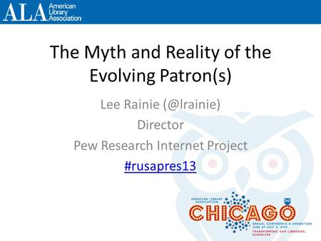 The Myth and Reality of the Evolving Patron(s) Lee Rainie Director Pew Research Internet Project #rusapres13.