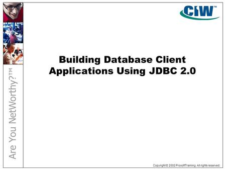 Copyright © 2002 ProsoftTraining. All rights reserved. Building Database Client Applications Using JDBC 2.0.
