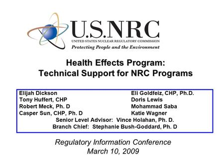 Health Effects Program: Technical Support for NRC Programs Elijah Dickson Eli Goldfeiz, CHP, Ph.D. Tony Huffert, CHPDoris Lewis Robert Meck, Ph. DMohammad.