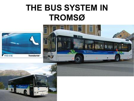 THE BUS SYSTEM IN TROMSØ. Where do the buses go?