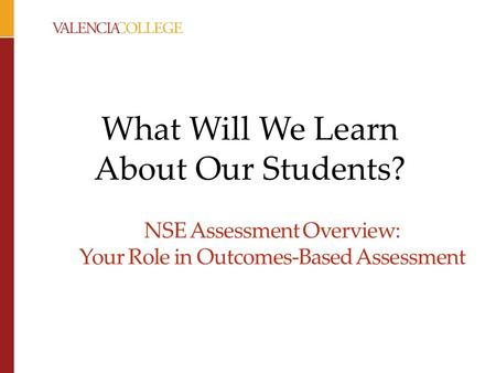 NSE Assessment Overview: Your Role in Outcomes-Based Assessment What Will We Learn About Our Students?