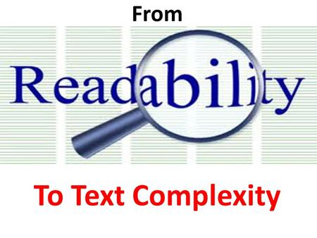 From To Text Complexity. Readability morphs to text complexity ACT (2006) reported on the testing of American high school students for their readiness.