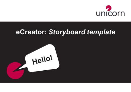 ECreator: Storyboard template Hello!. Basic eCreator course guidelines A basic eCreator course should be: 1less than 2,500 words 220 pages or less Please.