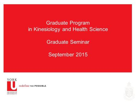 Graduate Program in Kinesiology and Health Science Graduate Seminar September 2015.