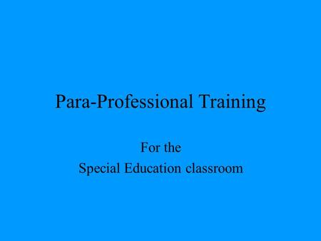 Para-Professional Training For the Special Education classroom.