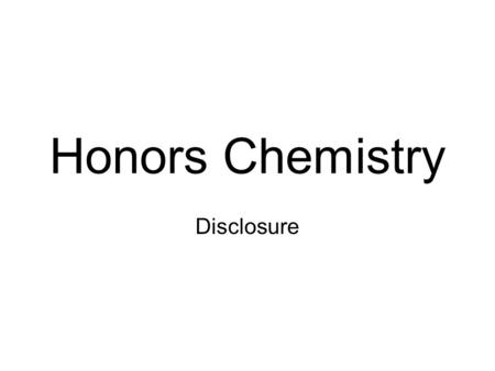 Honors Chemistry Disclosure. Rules: The rules for Miss Paxton's classroom are the following: Be Prepared – This means be prepared for the day with your.