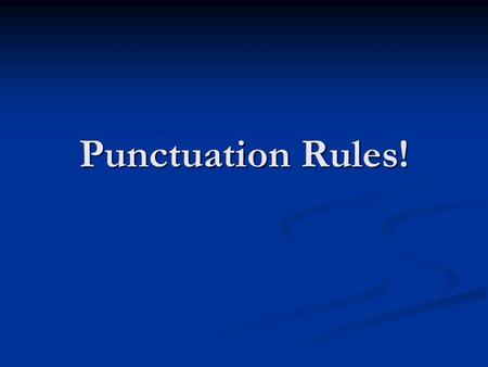 Punctuation Rules!. What is a Punctuation Mark? The set of standard symbols used in writing. ( ! ? : ;,. … ) The set of standard symbols used in writing.