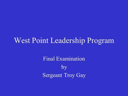 West Point Leadership Program Final Examination by Sergeant Troy Gay.