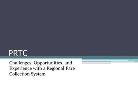PRTC Challenges, Opportunities, and Experience with a Regional Fare Collection System.