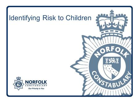 Identifying Risk to Children. Police officers need to have a full understanding of identifying, assessing and investigating child abuse incidents and.