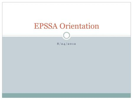 8/24/2012 EPSSA Orientation. Welcome! Agenda Introductions Technology ID Card/ Lion Cash Travel Support Places to Study Food/Coffee Getting Around Things.