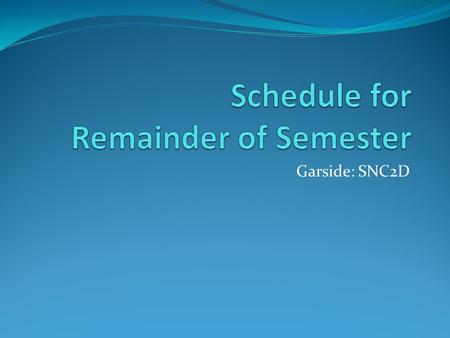 Garside: SNC2D. The following schedule is for Period 2 Class: