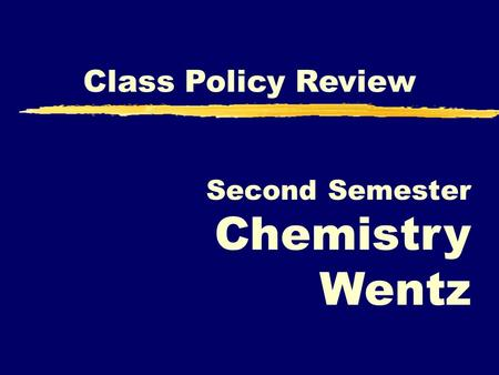 Second Semester Chemistry Wentz Class Policy Review.