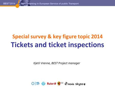 BEST 2014 BEST 2011 BEST 2014 Special survey & key figure topic 2014 Tickets and ticket inspections Kjetil Vrenne, BEST Project manager.