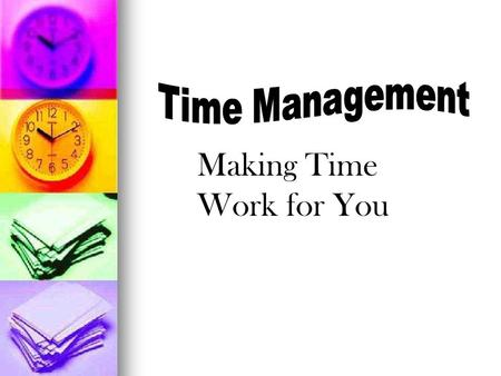 Making Time Work for You. Time Management Personal Time Management Personal Time Management How do you set personal priorities?